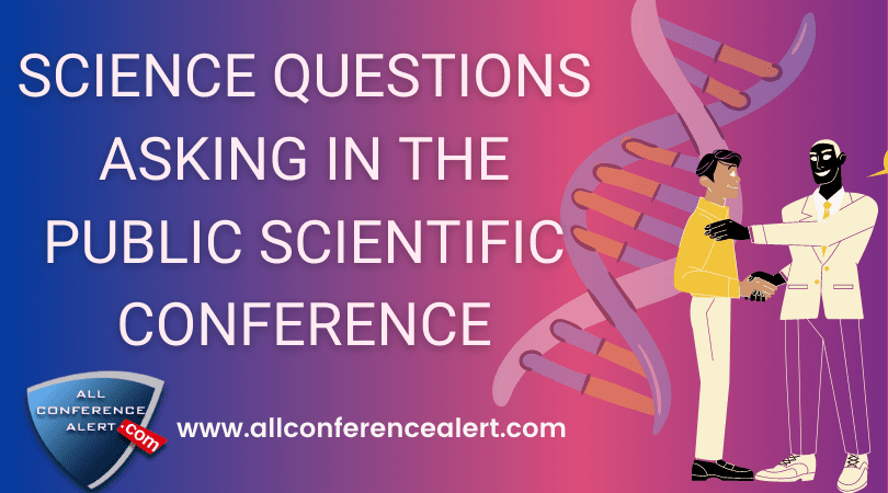 Science questions asking in the public Scientific Conference