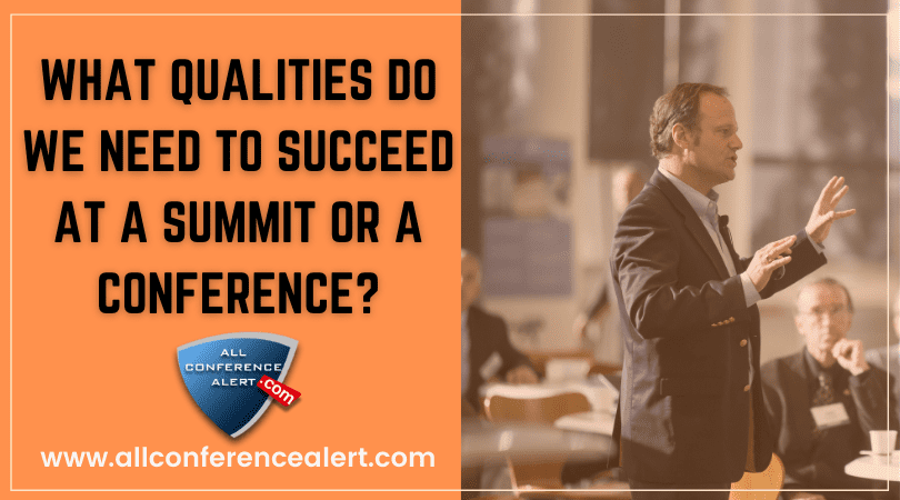 WHAT QUALITIES DO WE NEED TO SUCCEED AT A SUMMIT OR A CONFERENCE